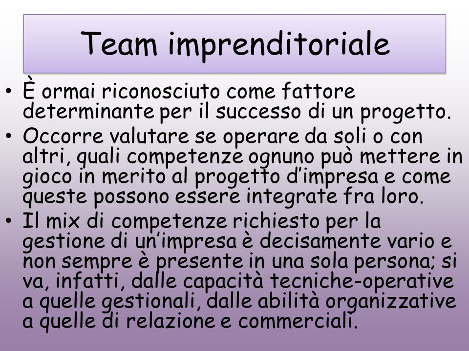 Team imprenditoriale È ormai riconosciuto come fattore determinante per il successo di un progetto.