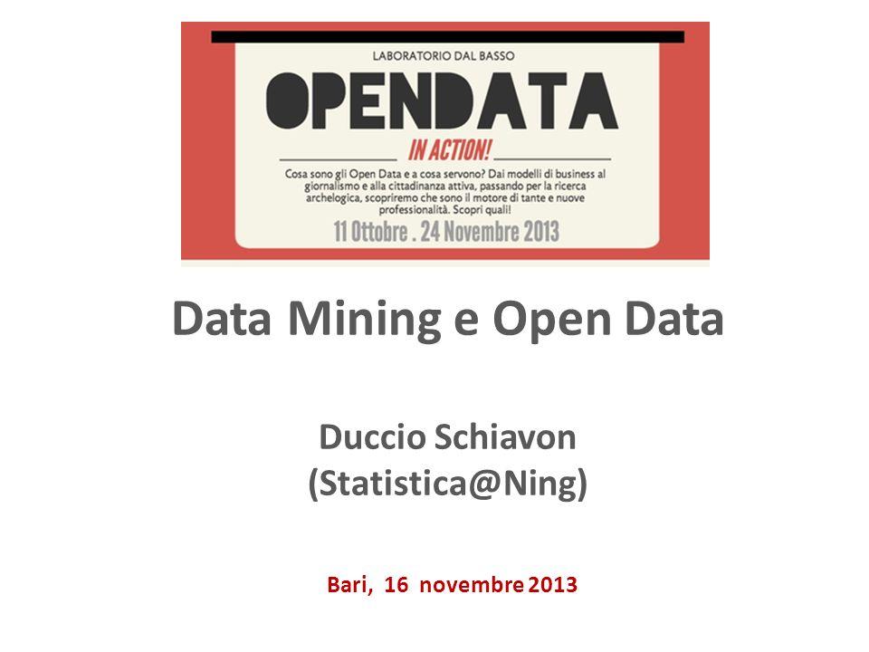 Data Mining e Open Data Duccio Schiavon (Statistica@Ning)