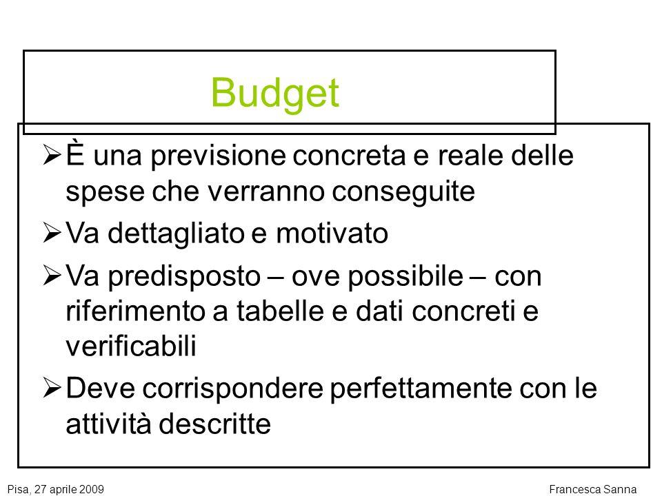 Budget È una previsione concreta e reale delle spese che verranno conseguite. Va dettagliato e motivato.