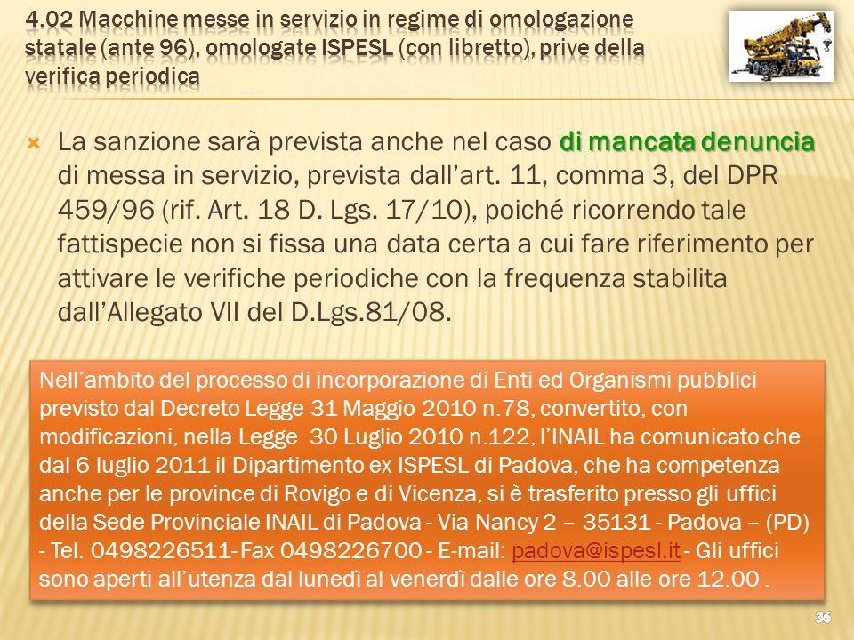 4.02 Macchine messe in servizio in regime di omologazione statale (ante 96), omologate ISPESL (con libretto), prive della verifica periodica