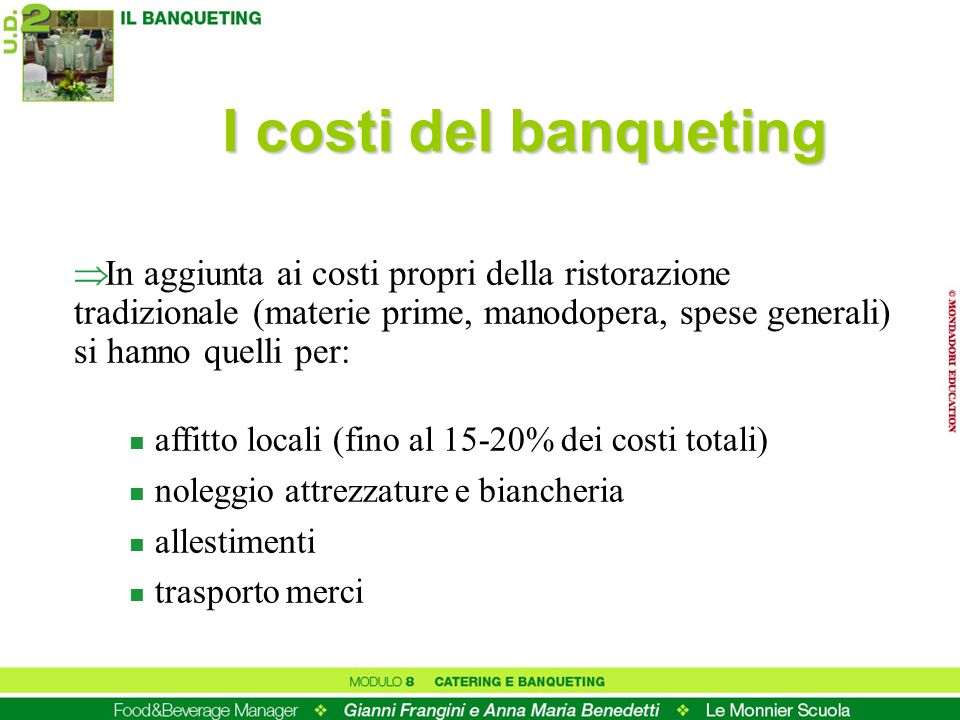 I costi del banqueting In aggiunta ai costi propri della ristorazione tradizionale (materie prime, manodopera, spese generali) si hanno quelli per: