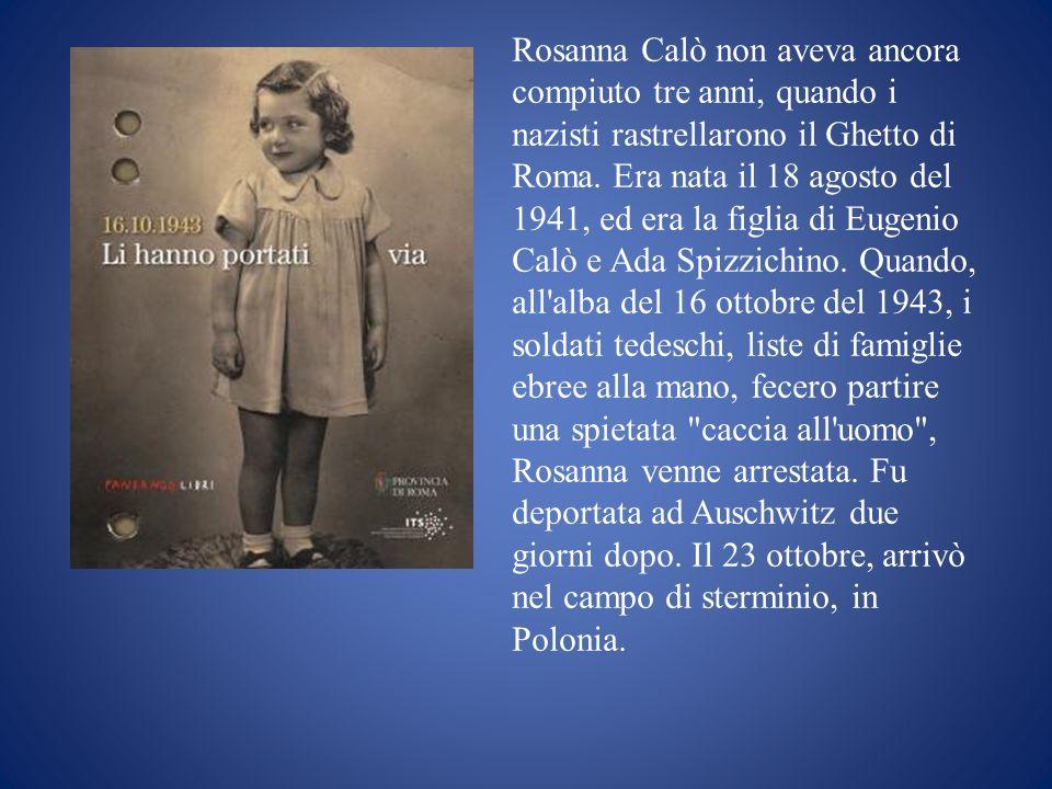 Rosanna Calò non aveva ancora compiuto tre anni, quando i nazisti rastrellarono il Ghetto di Roma.