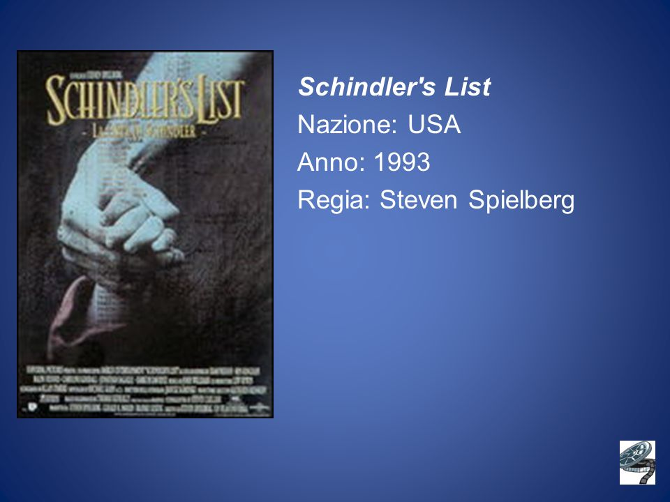 Schindler s List Nazione: USA Anno: 1993 Regia: Steven Spielberg