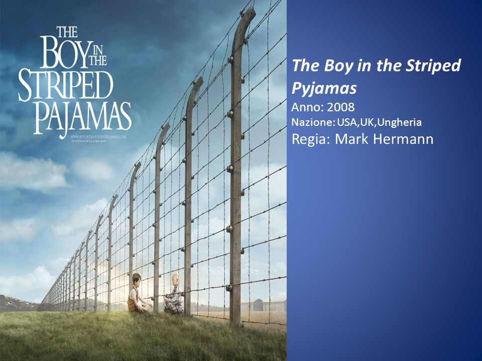 The Boy in the Striped Pyjamas Anno: 2008 Nazione: USA,UK,Ungheria Regia: Mark Hermann