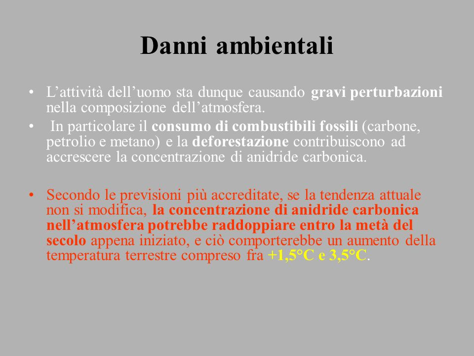 Danni ambientali L'attività dell'uomo sta dunque causando gravi perturbazioni nella composizione dell'atmosfera.