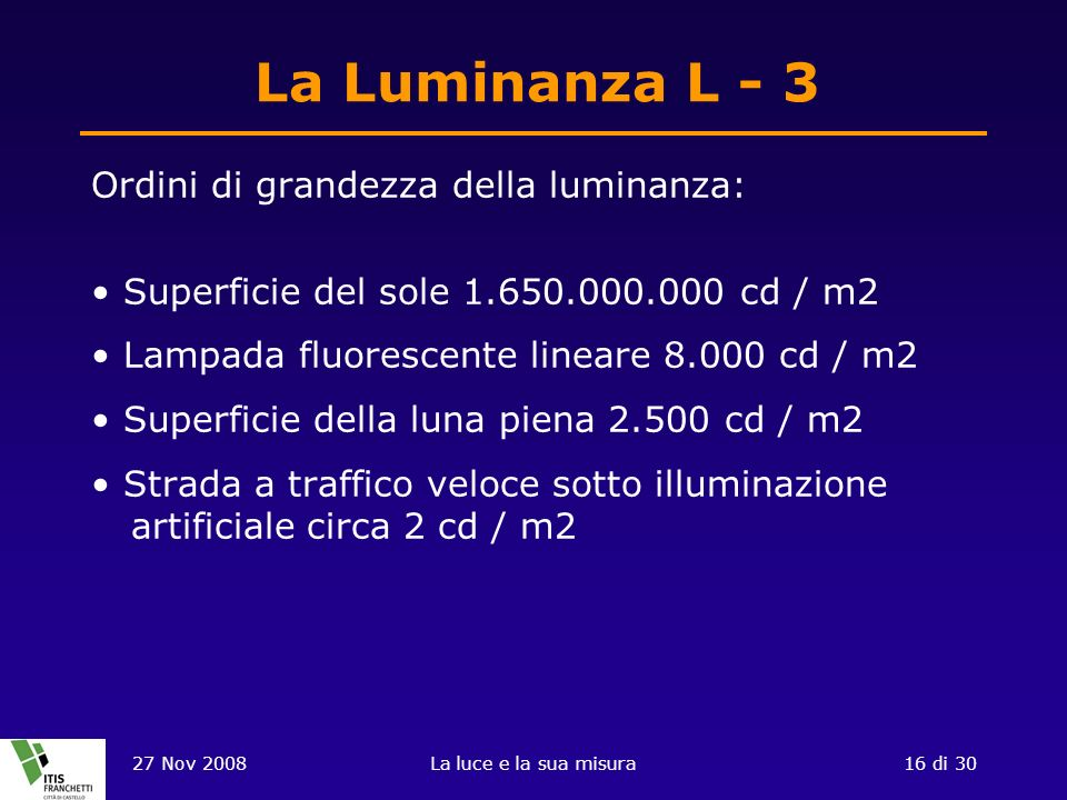 La Luminanza L - 3 Ordini di grandezza della luminanza: