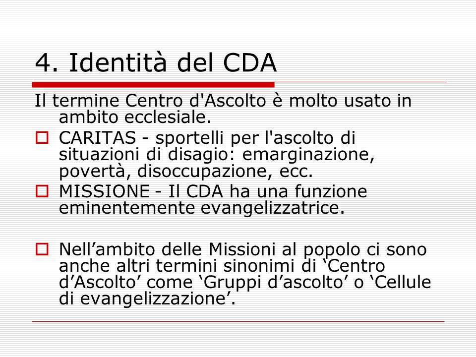 4. Identità del CDA Il termine Centro d Ascolto è molto usato in ambito ecclesiale.