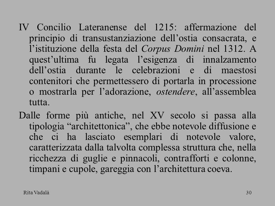 IV Concilio Lateranense del 1215: affermazione del principio di transustanziazione dell'ostia consacrata, e l'istituzione della festa del Corpus Domini nel 1312. A quest'ultima fu legata l'esigenza di innalzamento dell'ostia durante le celebrazioni e di maestosi contenitori che permettessero di portarla in processione o mostrarla per l'adorazione, ostendere, all'assemblea tutta.
