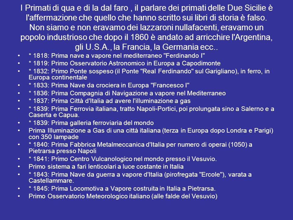I Primati di qua e di la dal faro , il parlare dei primati delle Due Sicilie è l affermazione che quello che hanno scritto sui libri di storia è falso. Non siamo e non eravamo dei lazzaroni nullafacenti, eravamo un popolo industrioso che dopo il 1860 è andato ad arricchire l Argentina, gli U.S.A., la Francia, la Germania ecc..