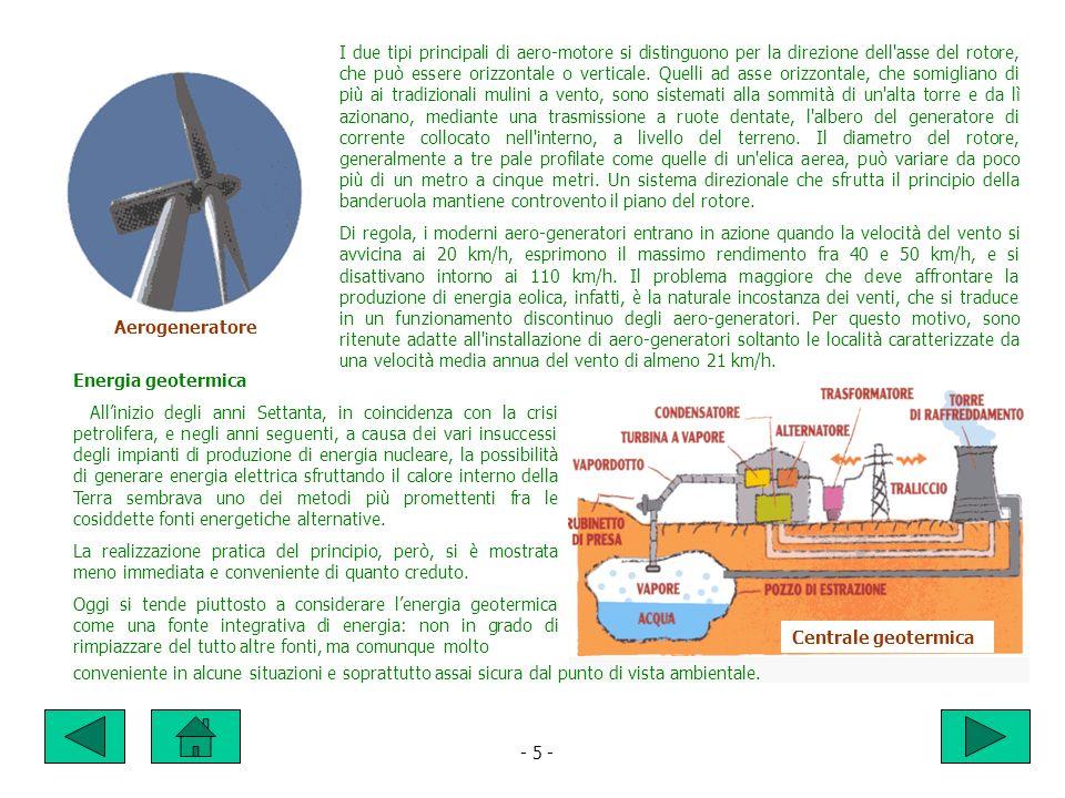 I due tipi principali di aero-motore si distinguono per la direzione dell asse del rotore, che può essere orizzontale o verticale. Quelli ad asse orizzontale, che somigliano di più ai tradizionali mulini a vento, sono sistemati alla sommità di un alta torre e da lì azionano, mediante una trasmissione a ruote dentate, l albero del generatore di corrente collocato nell interno, a livello del terreno. Il diametro del rotore, generalmente a tre pale profilate come quelle di un elica aerea, può variare da poco più di un metro a cinque metri. Un sistema direzionale che sfrutta il principio della banderuola mantiene controvento il piano del rotore.