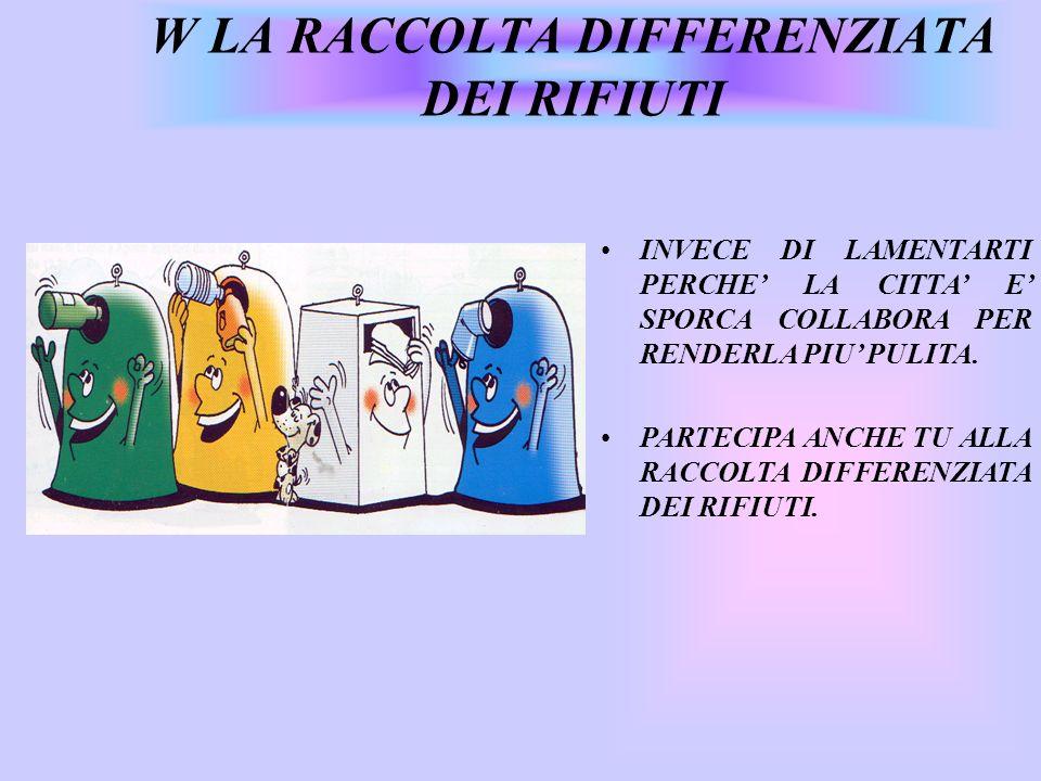 W LA RACCOLTA DIFFERENZIATA DEI RIFIUTI