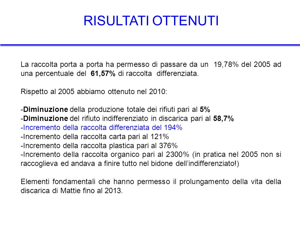 RISULTATI OTTENUTI La raccolta porta a porta ha permesso di passare da un 19,78% del 2005 ad una percentuale del 61,57% di raccolta differenziata.