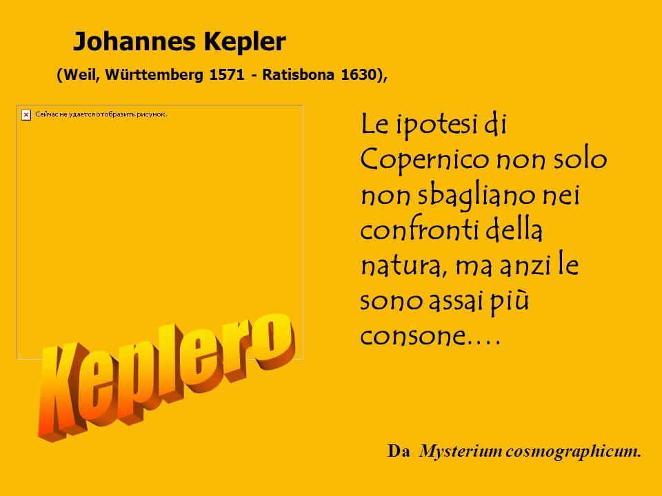 Johannes Kepler (Weil, Württemberg 1571 - Ratisbona 1630),