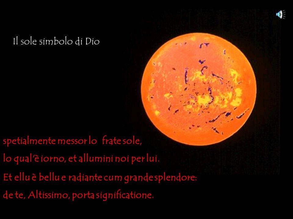 Il sole simbolo di Dio spetialmente messor lo frate sole, lo qual è iorno, et allumini noi per lui.