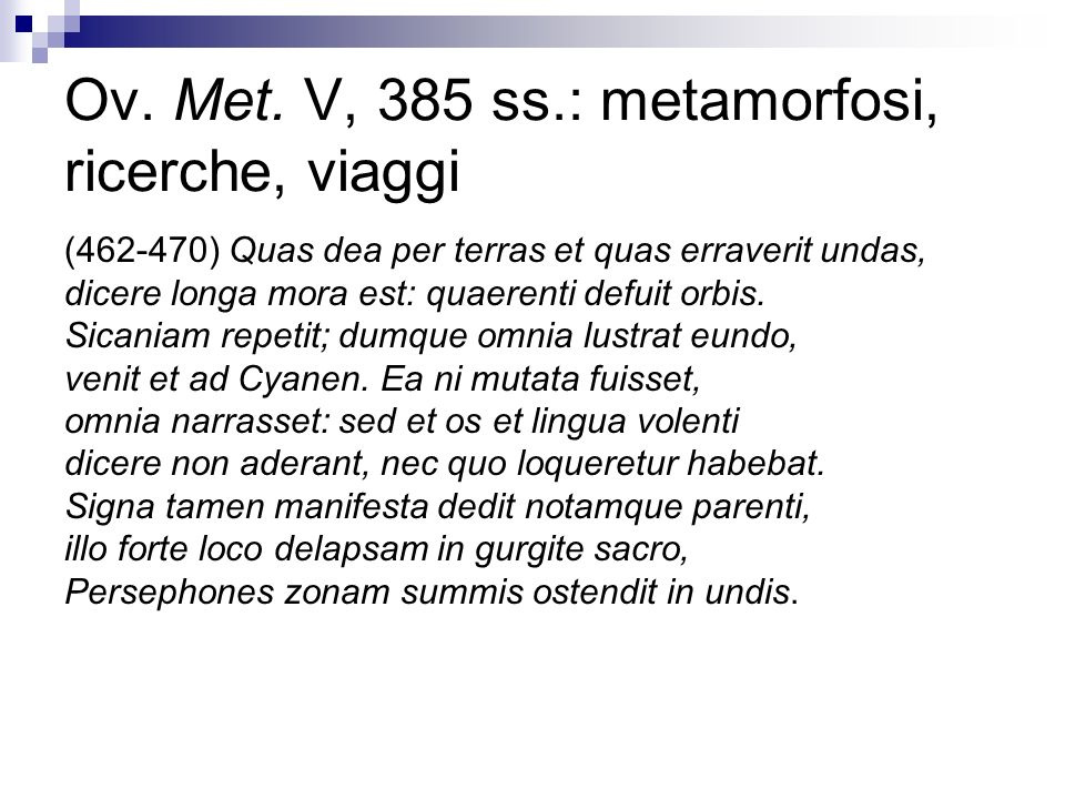 Ov. Met. V, 385 ss.: metamorfosi, ricerche, viaggi