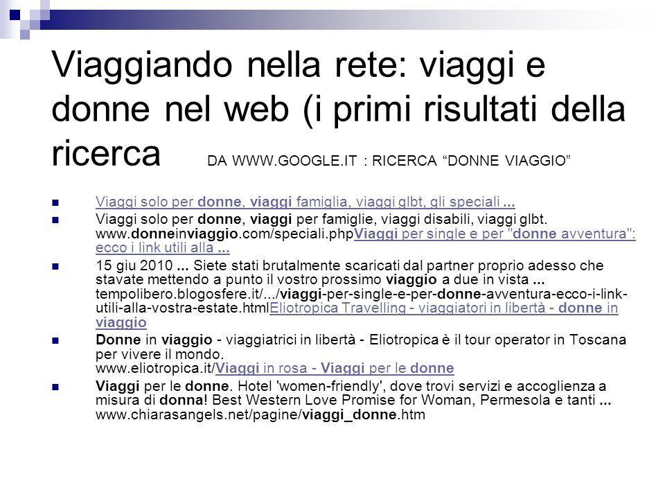 Viaggiando nella rete: viaggi e donne nel web (i primi risultati della ricerca DA WWW.GOOGLE.IT : RICERCA DONNE VIAGGIO