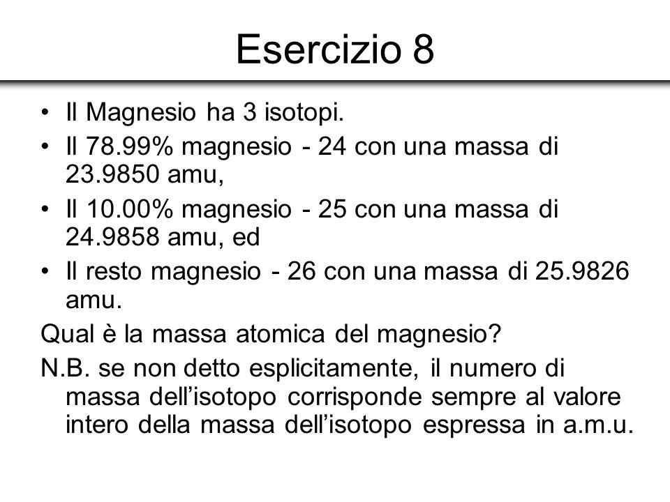 Esercizio 8 Il Magnesio ha 3 isotopi.