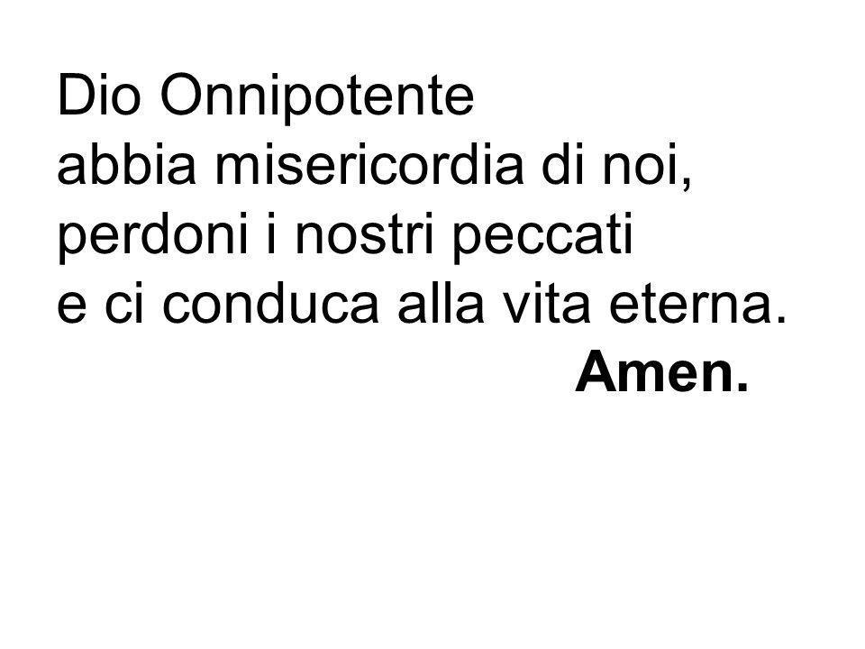 Dio Onnipotente abbia misericordia di noi, perdoni i nostri peccati.