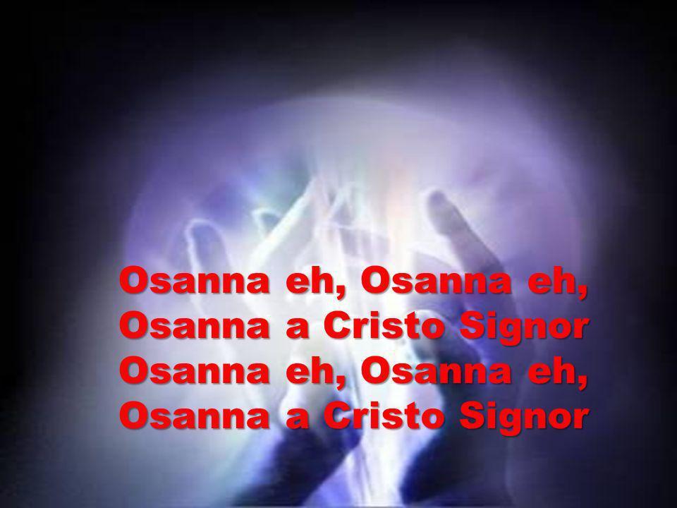 Osanna eh, Osanna eh, Osanna a Cristo Signor