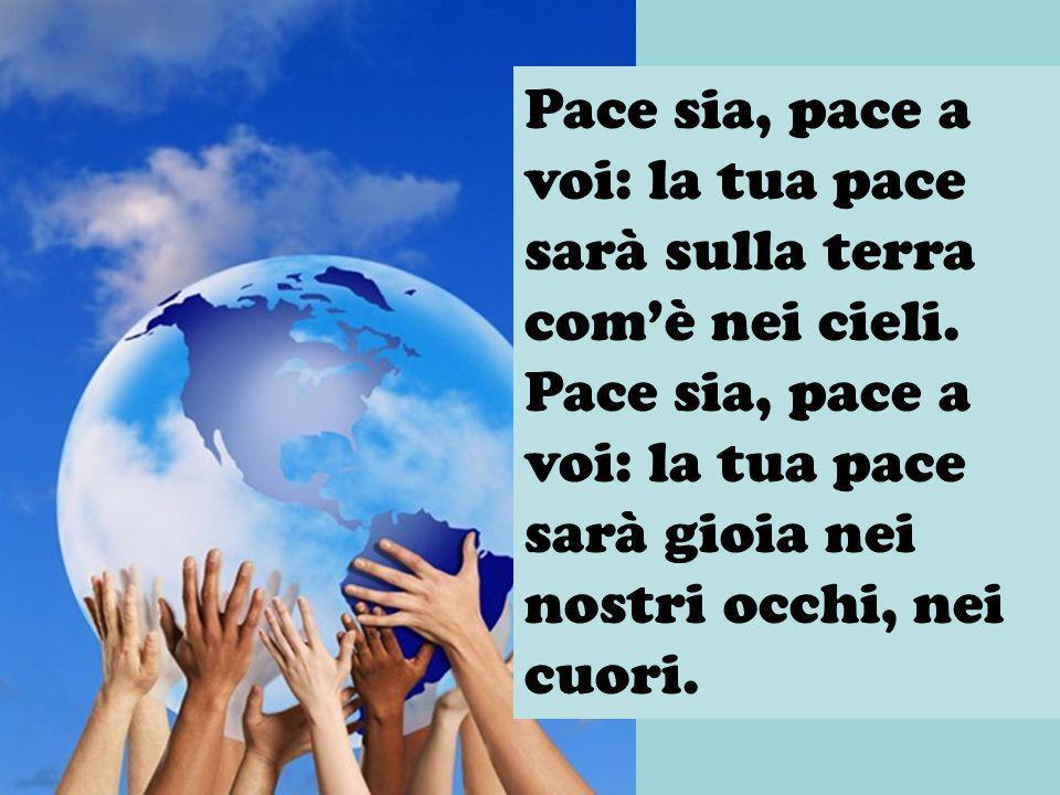 Pace sia, pace a voi: la tua pace sarà sulla terra com'è nei cieli