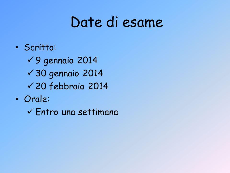 Date di esame Scritto: 9 gennaio 2014 30 gennaio 2014 20 febbraio 2014