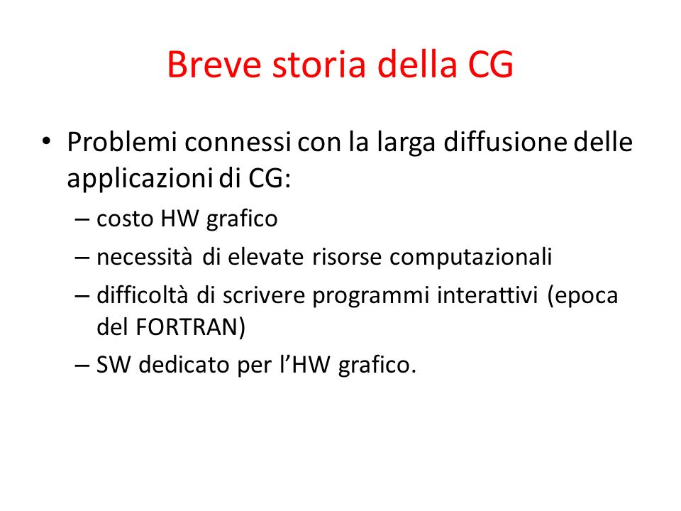 Breve storia della CG Problemi connessi con la larga diffusione delle applicazioni di CG: costo HW grafico.