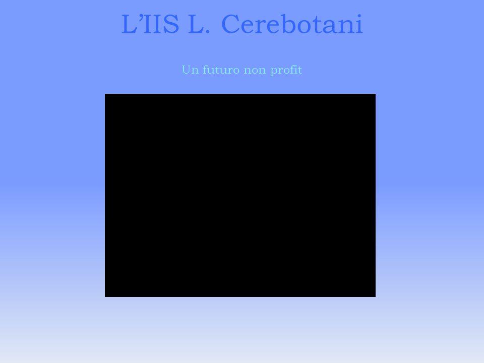 L'IIS L. Cerebotani Un futuro non profit