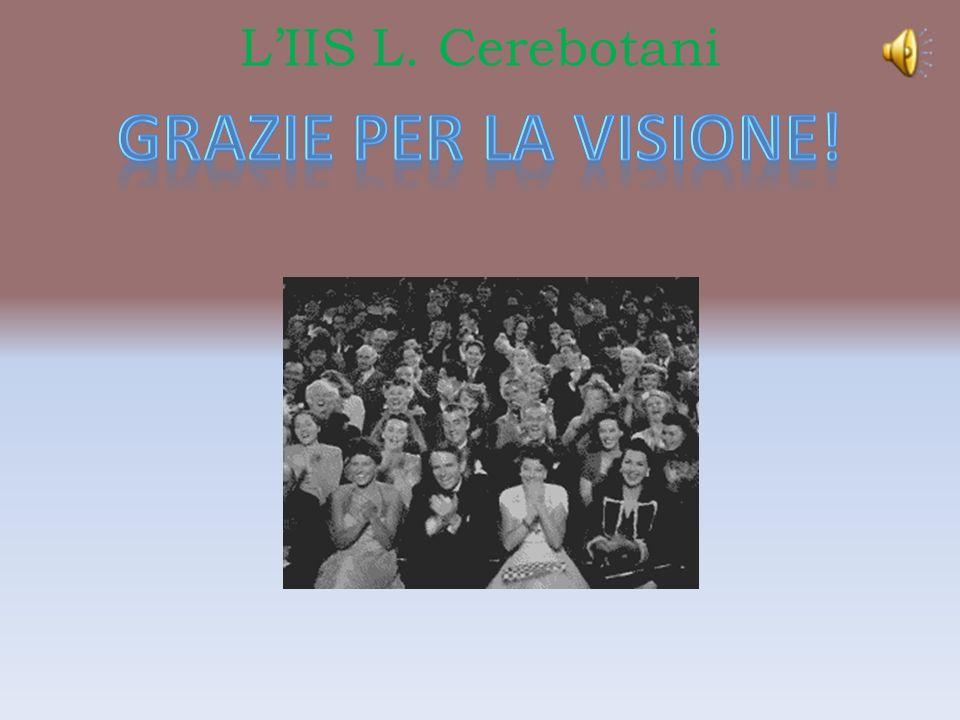 L'IIS L. Cerebotani Grazie per la visione!