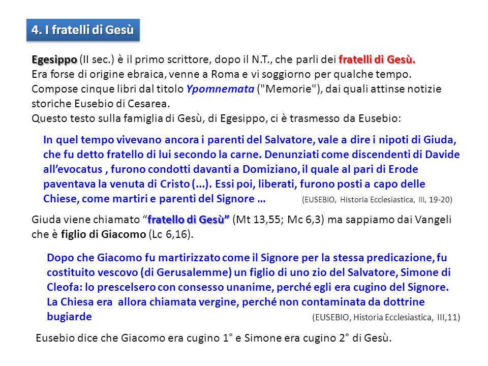 4. I fratelli di Gesù Egesippo (II sec.) è il primo scrittore, dopo il N.T., che parli dei fratelli di Gesù.