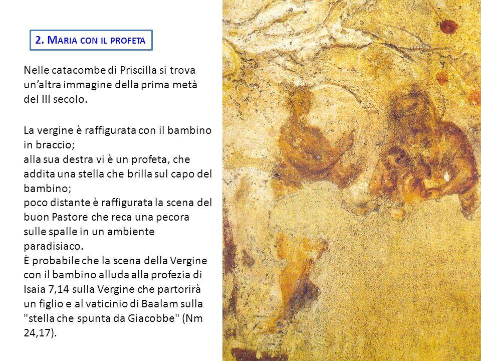 2. Maria con il profeta Nelle catacombe di Priscilla si trova un'altra immagine della prima metà del III secolo.