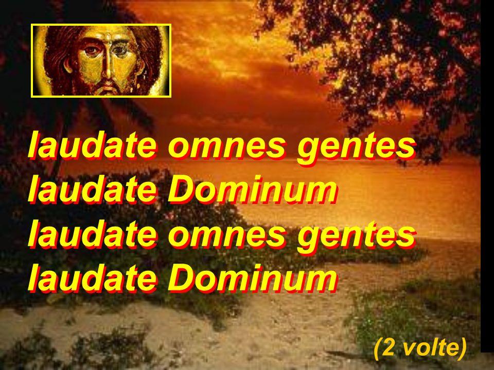laudate omnes gentes laudate Dominum (2 volte)