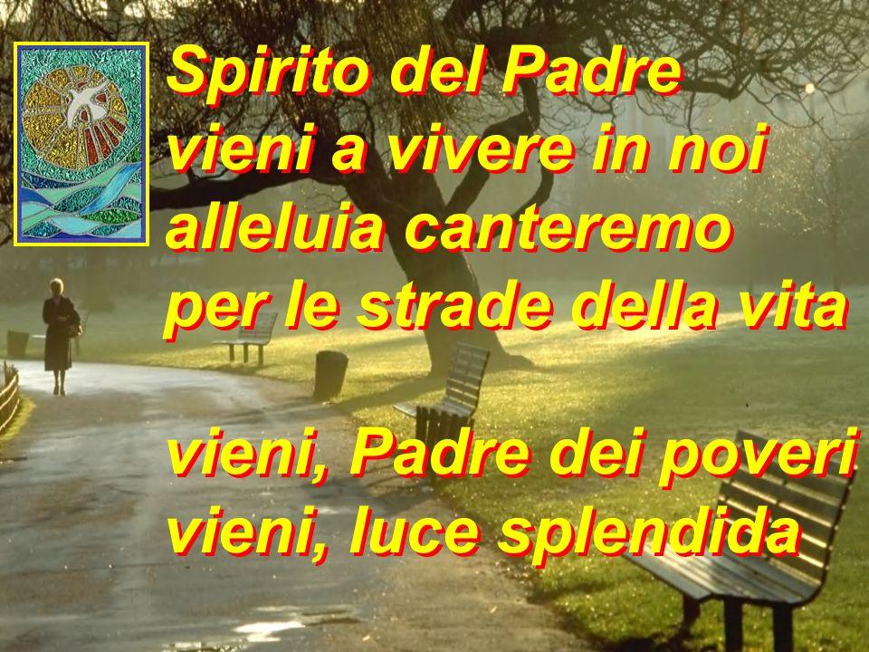 Spirito del Padrevieni a vivere in noi.alleluia canteremo.