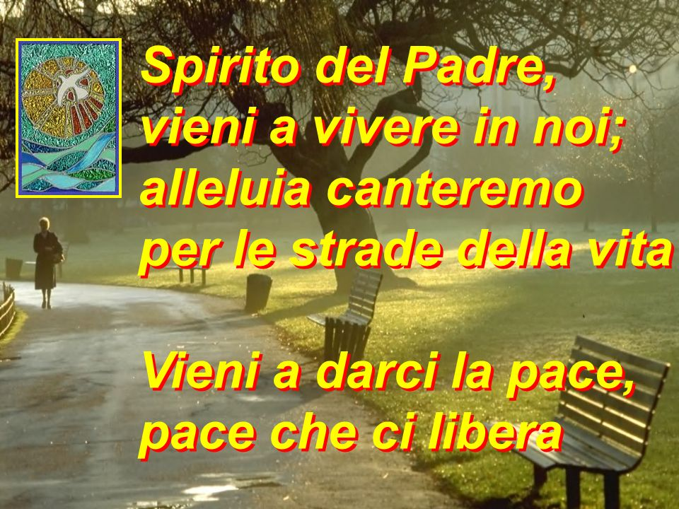 Spirito del Padre, vieni a vivere in noi; alleluia canteremo.