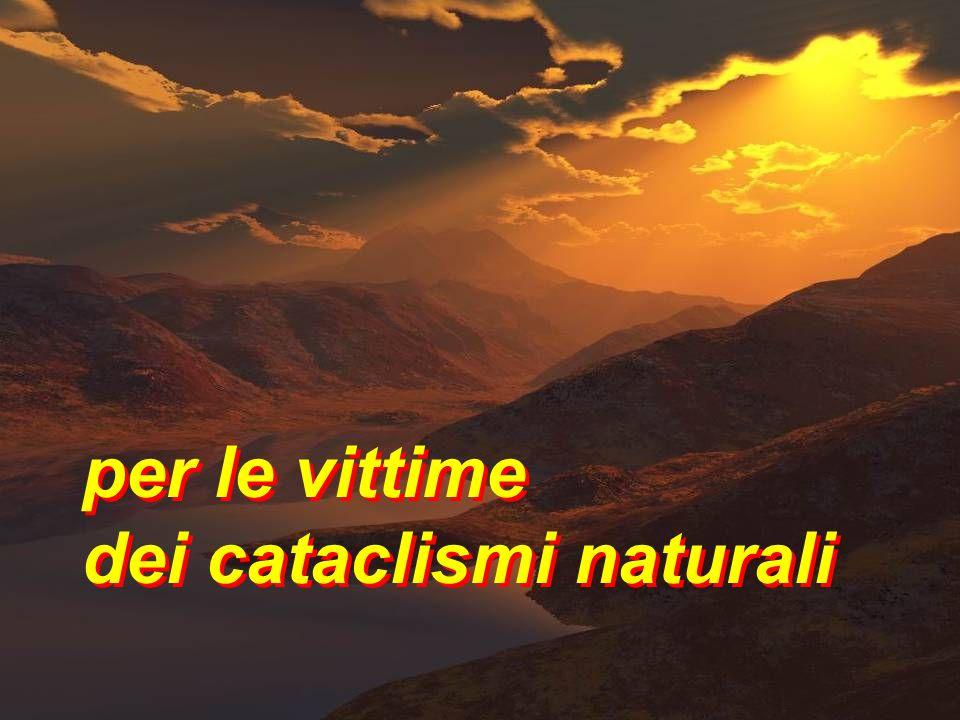 per le vittime dei cataclismi naturali