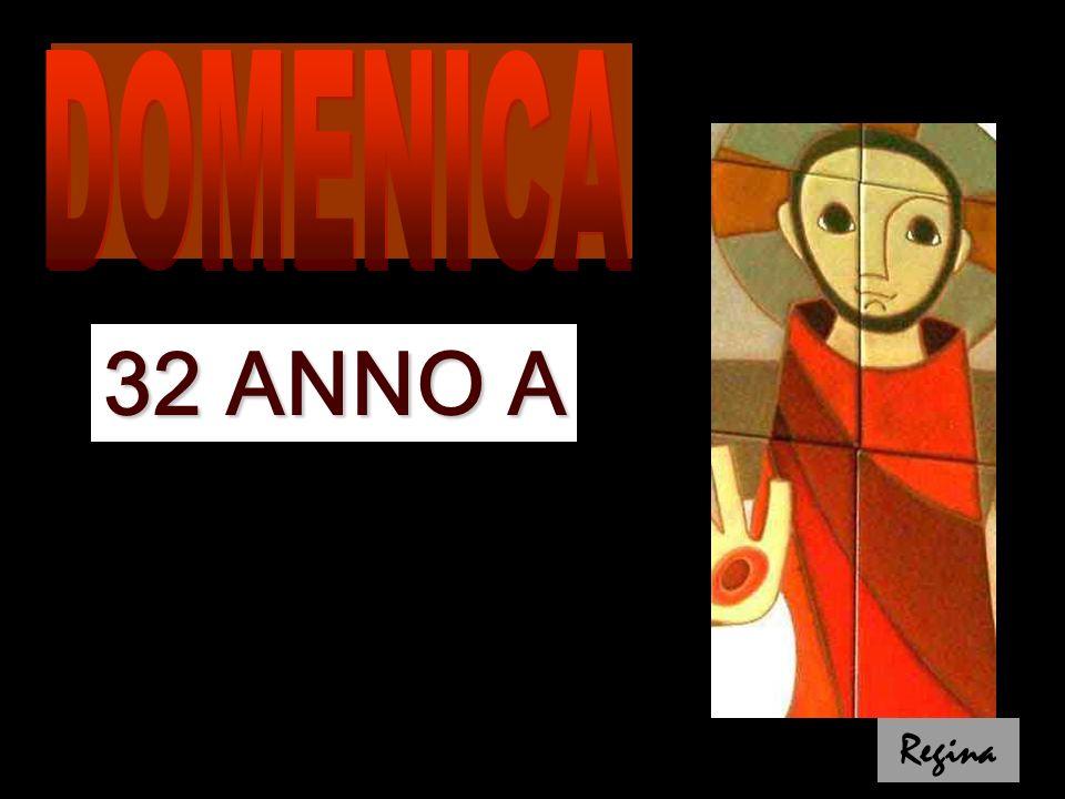 DOMENICA 32 ANNO A Regina