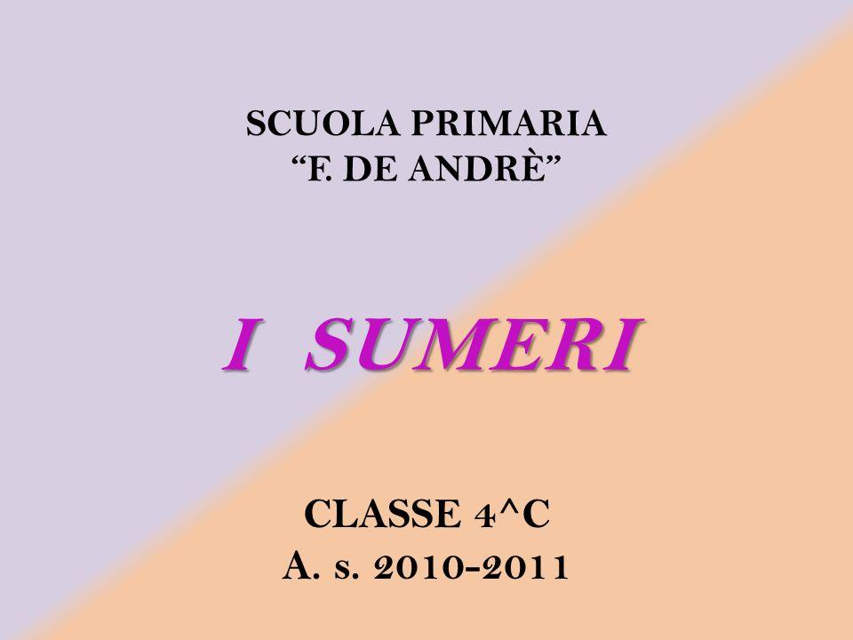 SCUOLA PRIMARIA F. DE ANDRÈ I SUMERI CLASSE 4^C A. s. 2010-2011