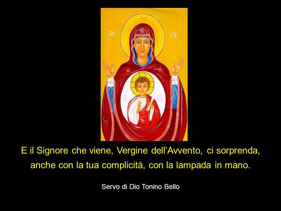 E il Signore che viene, Vergine dell'Avvento, ci sorprenda,