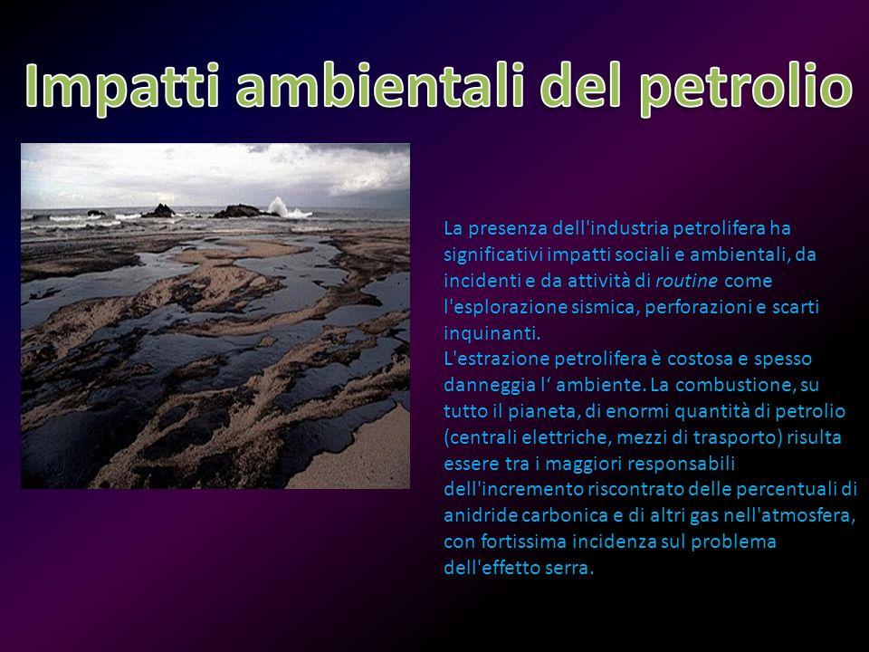 Impatti ambientali del petrolio Impatti ambientali del petrolio