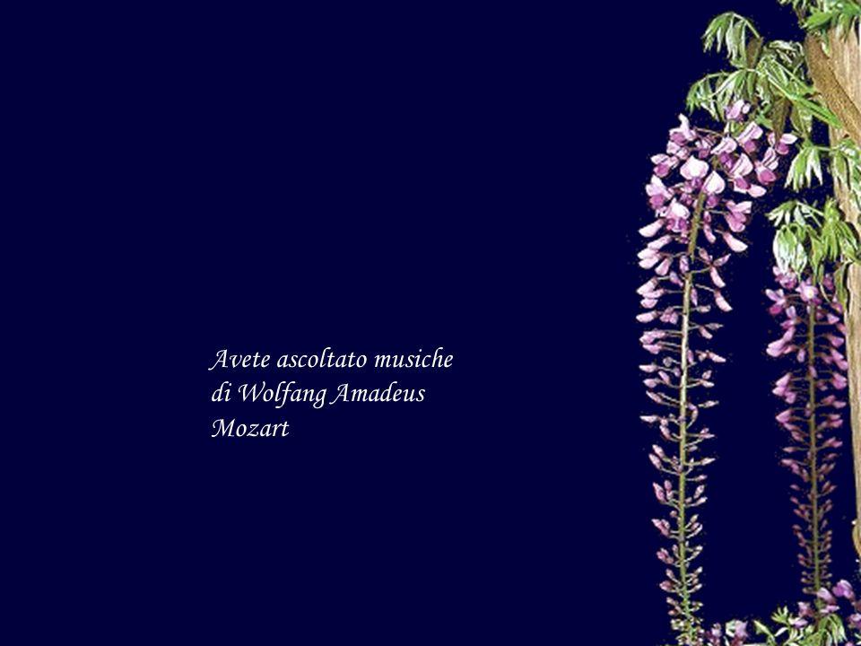 Avete ascoltato musiche di Wolfang Amadeus Mozart