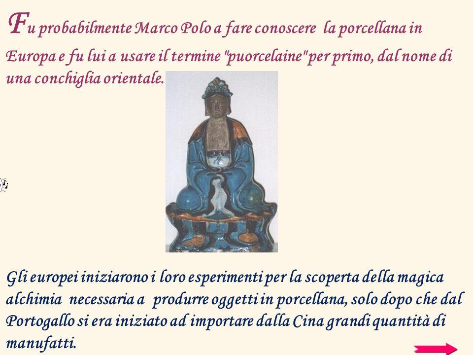 Fu probabilmente Marco Polo a fare conoscere la porcellana in Europa e fu lui a usare il termine puorcelaine per primo, dal nome di una conchiglia orientale.