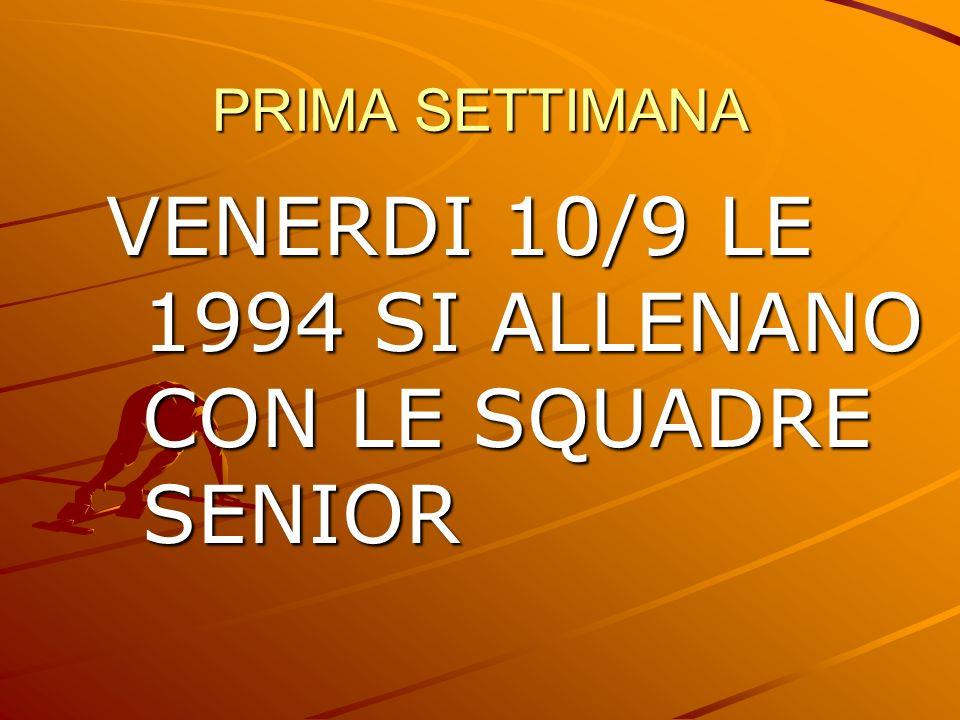 VENERDI 10/9 LE 1994 SI ALLENANO CON LE SQUADRE SENIOR