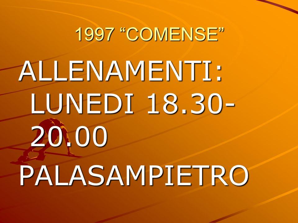 1997 COMENSE ALLENAMENTI: LUNEDI 18.30-20.00 PALASAMPIETRO