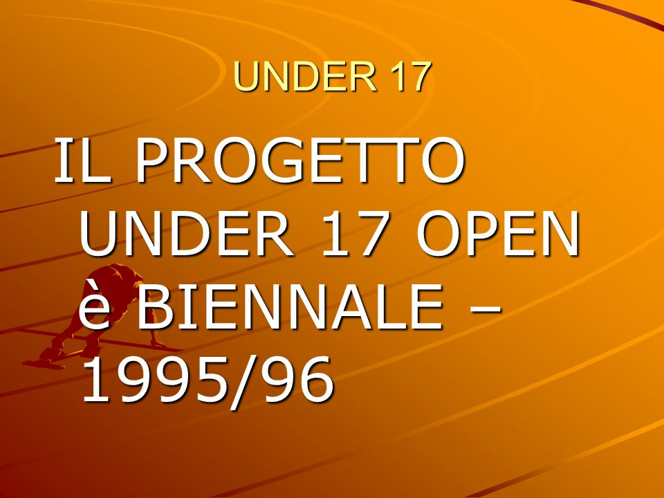 IL PROGETTO UNDER 17 OPEN è BIENNALE – 1995/96