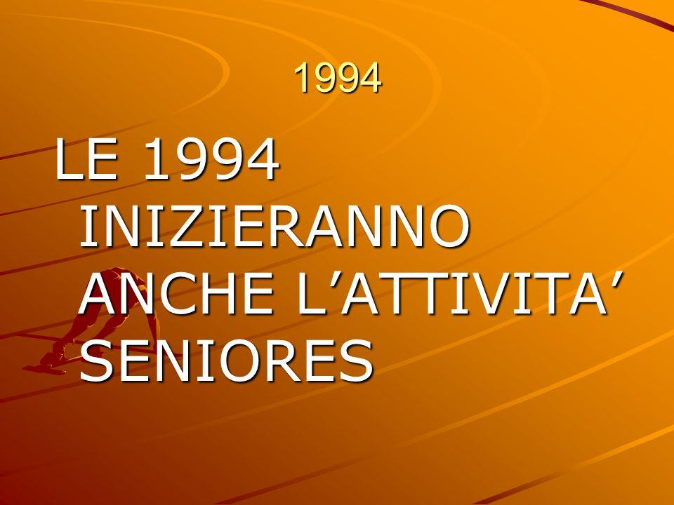 LE 1994 INIZIERANNO ANCHE L'ATTIVITA' SENIORES