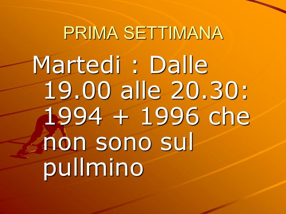 PRIMA SETTIMANA Martedi : Dalle 19.00 alle 20.30: 1994 + 1996 che non sono sul pullmino