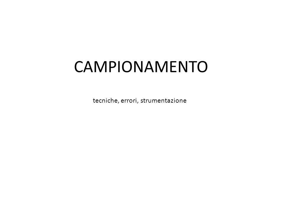 CAMPIONAMENTO tecniche, errori, strumentazione