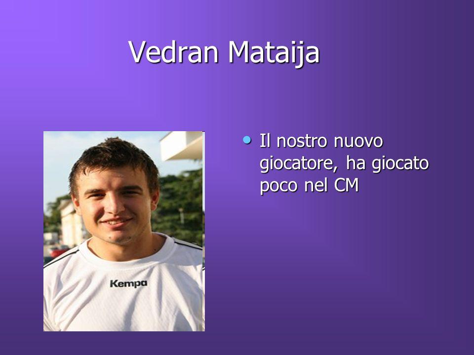 Vedran Mataija Il nostro nuovo giocatore, ha giocato poco nel CM