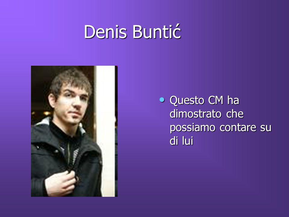 Denis Buntić Questo CM ha dimostrato che possiamo contare su di lui