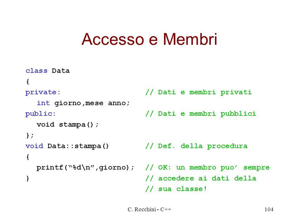 Accesso e Membri class Data { private: // Dati e membri privati