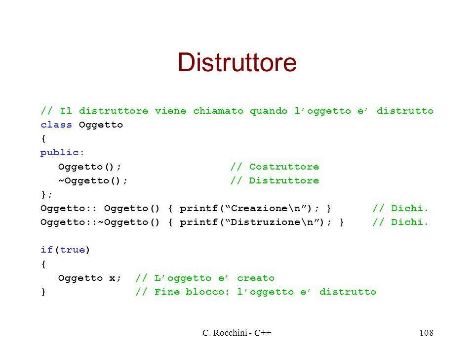 Distruttore // Il distruttore viene chiamato quando l'oggetto e' distrutto. class Oggetto. { public: